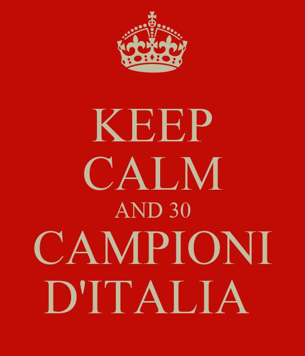 KEEP CALM AND 30 CAMPIONI D'ITALIA