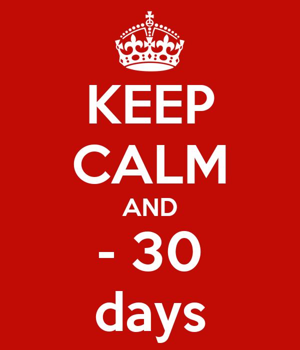 KEEP CALM AND - 30 days