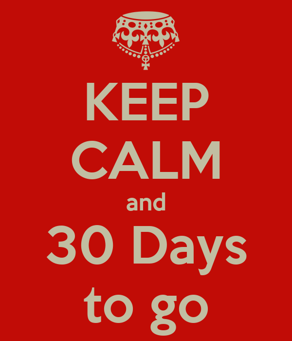 KEEP CALM and 30 Days to go