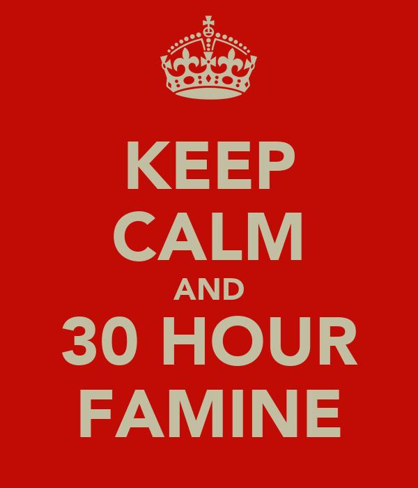 KEEP CALM AND 30 HOUR FAMINE