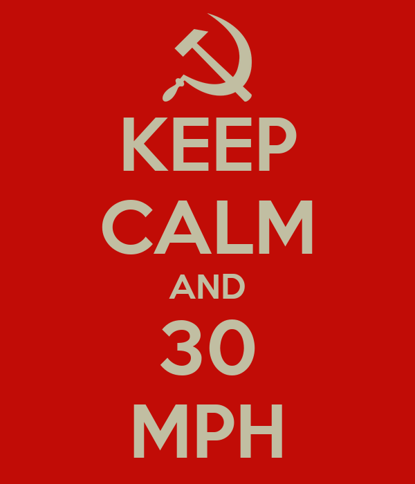 KEEP CALM AND 30 MPH
