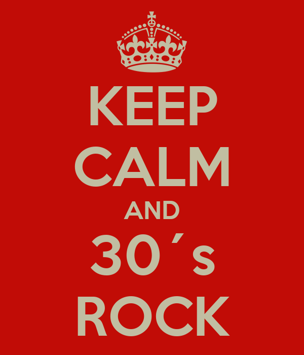 KEEP CALM AND 30´s ROCK