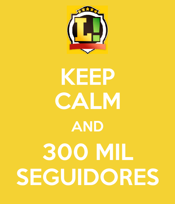 KEEP CALM AND 300 MIL SEGUIDORES