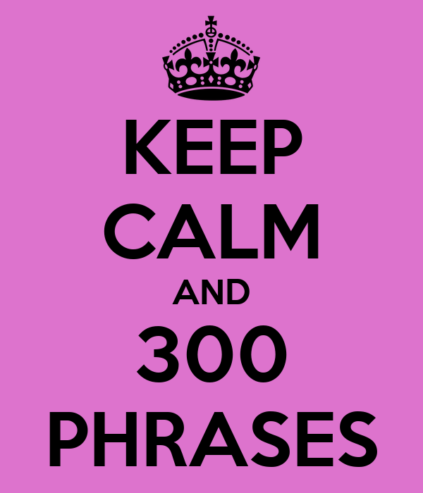 KEEP CALM AND 300 PHRASES