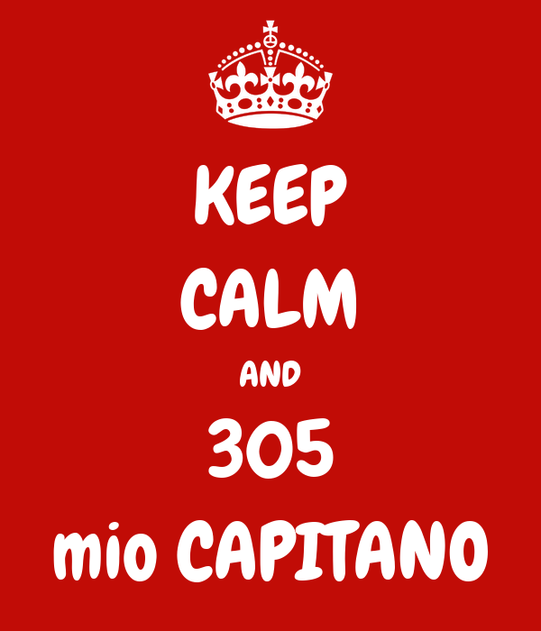 KEEP CALM AND 305 mio CAPITANO