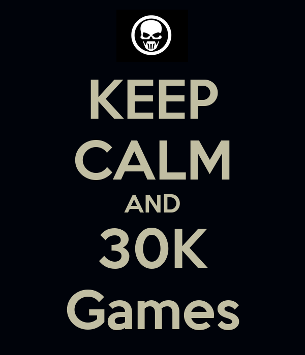 KEEP CALM AND 30K Games