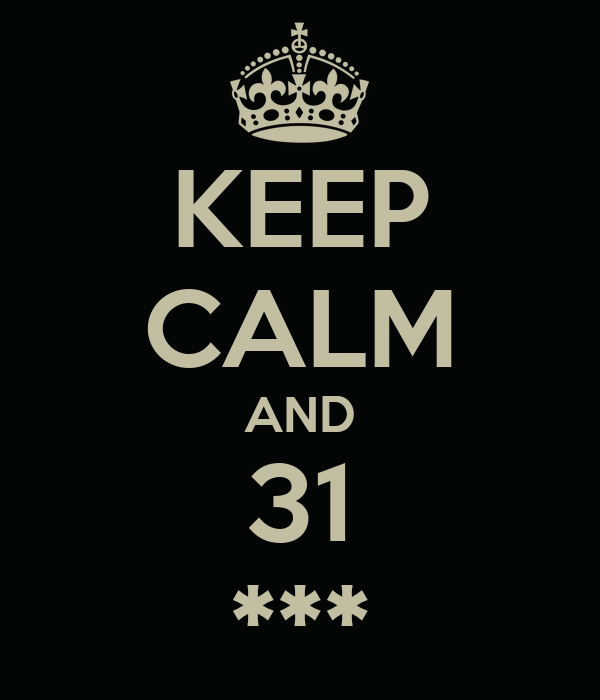 KEEP CALM AND 31 ***