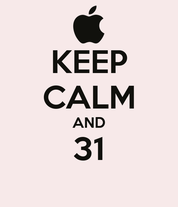 KEEP CALM AND 31