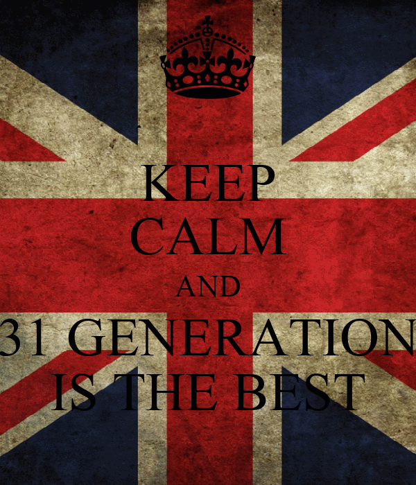 KEEP CALM AND 31 GENERATION IS THE BEST