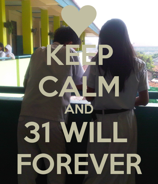 KEEP CALM AND 31 WILL  FOREVER