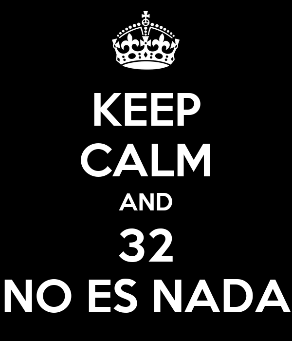 KEEP CALM AND 32 NO ES NADA