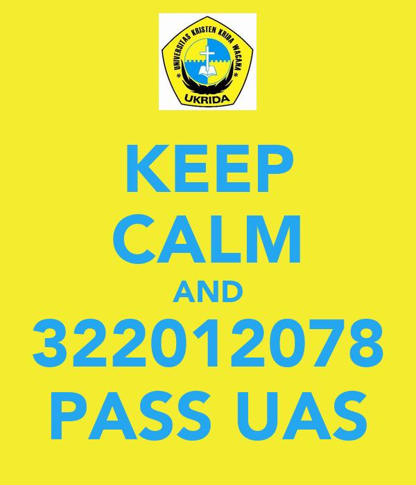 KEEP CALM AND 322012078 PASS UAS