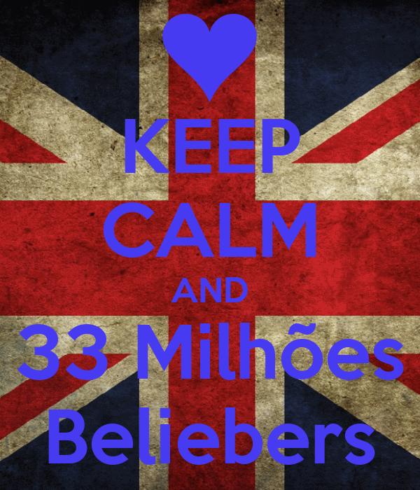 KEEP CALM AND 33 Milhões Beliebers