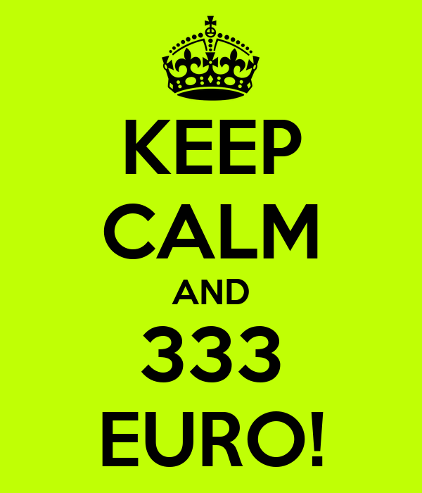 KEEP CALM AND 333 EURO!