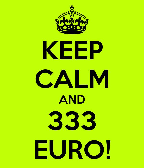 KEEP CALM AND 333 EURO!
