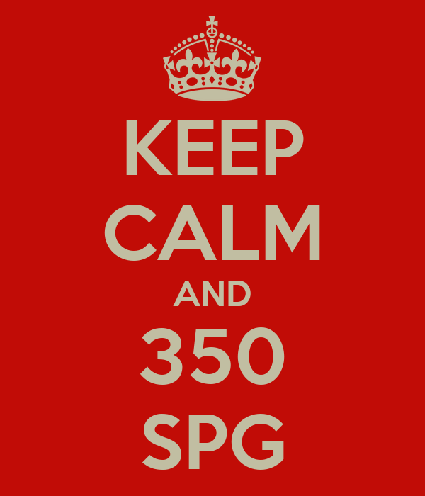 KEEP CALM AND 350 SPG