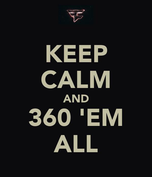 KEEP CALM AND 360 'EM ALL