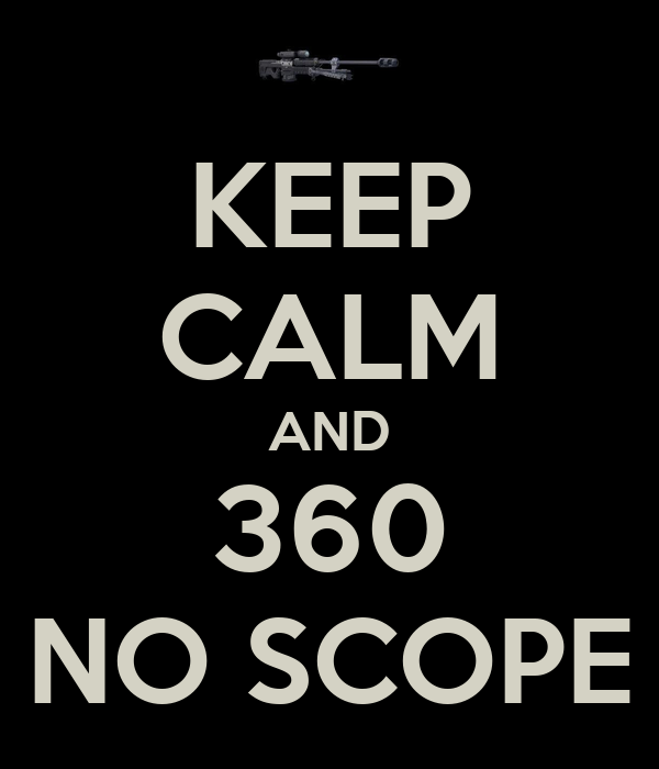 KEEP CALM AND 360 NO SCOPE
