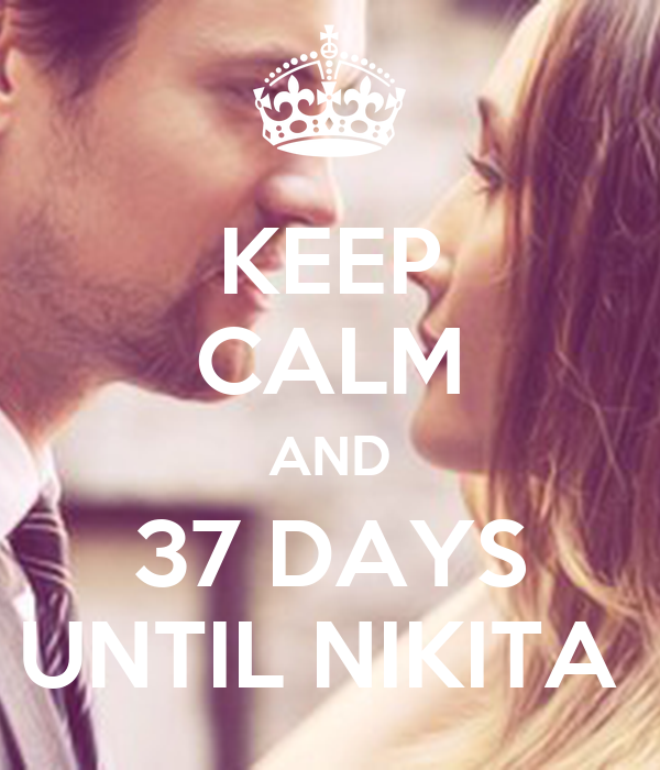 KEEP CALM AND 37 DAYS UNTIL NIKITA
