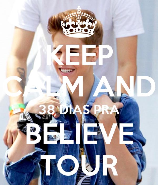 KEEP CALM AND 38 DIAS PRA BELIEVE TOUR