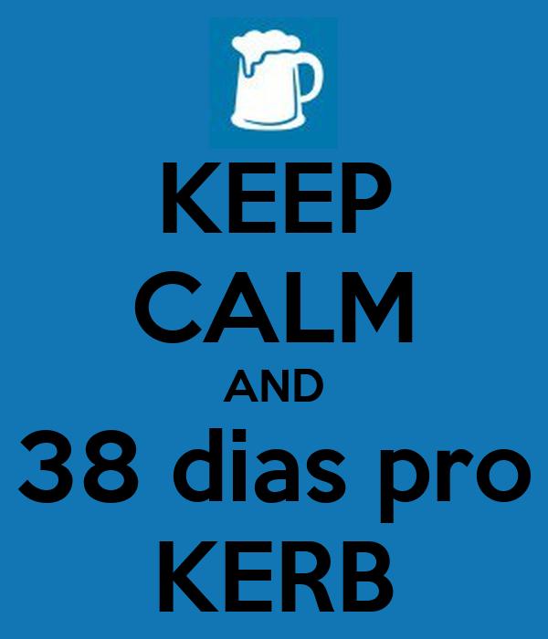KEEP CALM AND 38 dias pro KERB