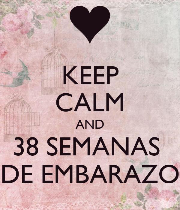 KEEP CALM AND 38 SEMANAS  DE EMBARAZO