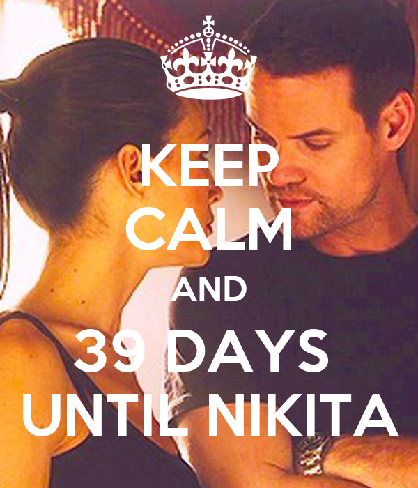 KEEP CALM AND 39 DAYS  UNTIL NIKITA