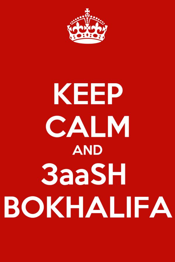 KEEP CALM AND 3aaSH  BOKHALIFA