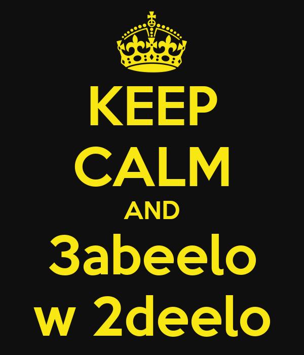 KEEP CALM AND 3abeelo w 2deelo