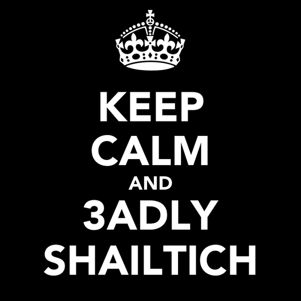 KEEP CALM AND 3ADLY SHAILTICH