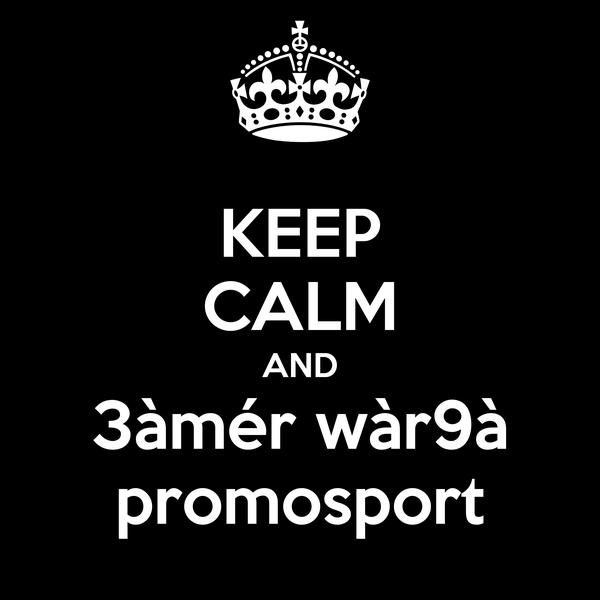 KEEP CALM AND 3àmér wàr9à promosport