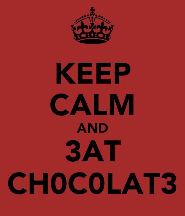 KEEP CALM AND 3AT CH0C0LAT3
