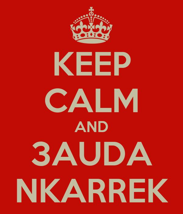 KEEP CALM AND 3AUDA NKARREK