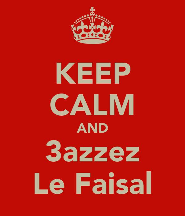 KEEP CALM AND 3azzez Le Faisal