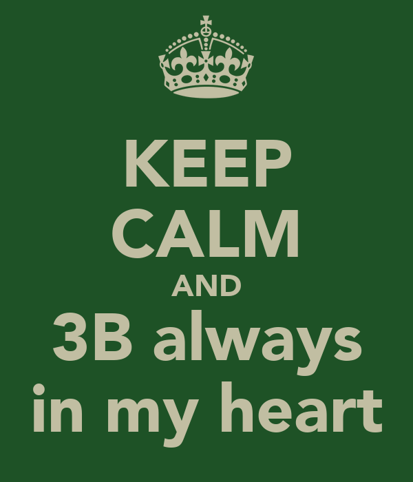 KEEP CALM AND 3B always in my heart