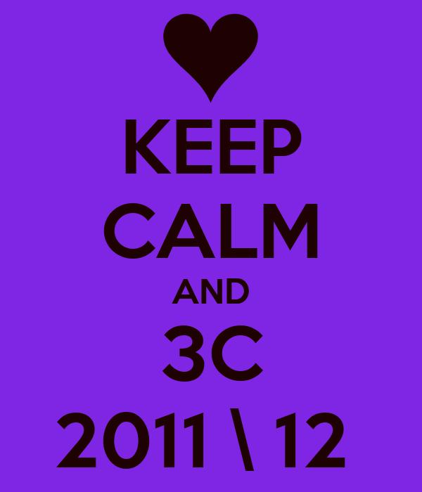 KEEP CALM AND 3C 2011 \ 12