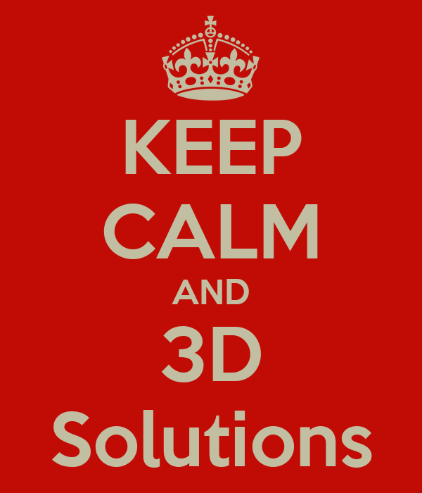 KEEP CALM AND 3D Solutions