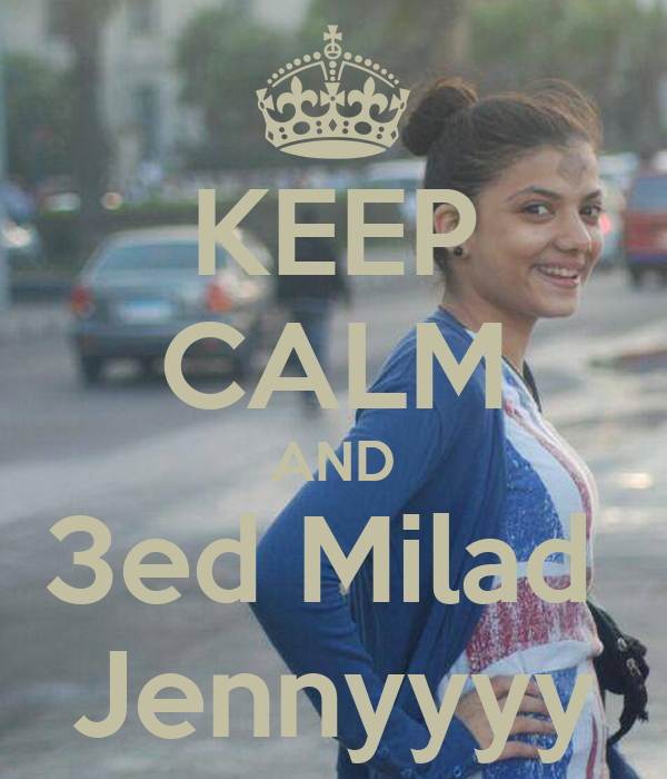 KEEP CALM AND 3ed Milad  Jennyyyy