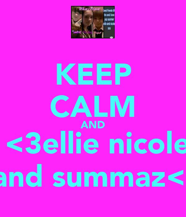 KEEP CALM AND  <3ellie nicole  and summaz<3
