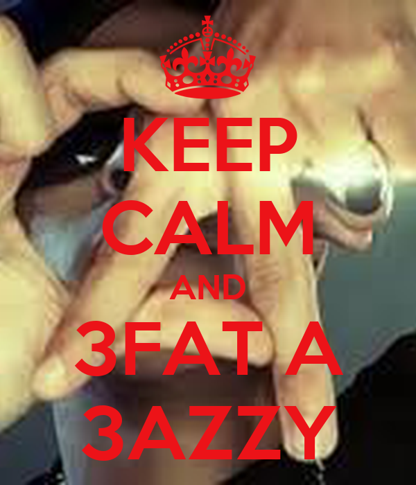 KEEP CALM AND 3FAT A 3AZZY
