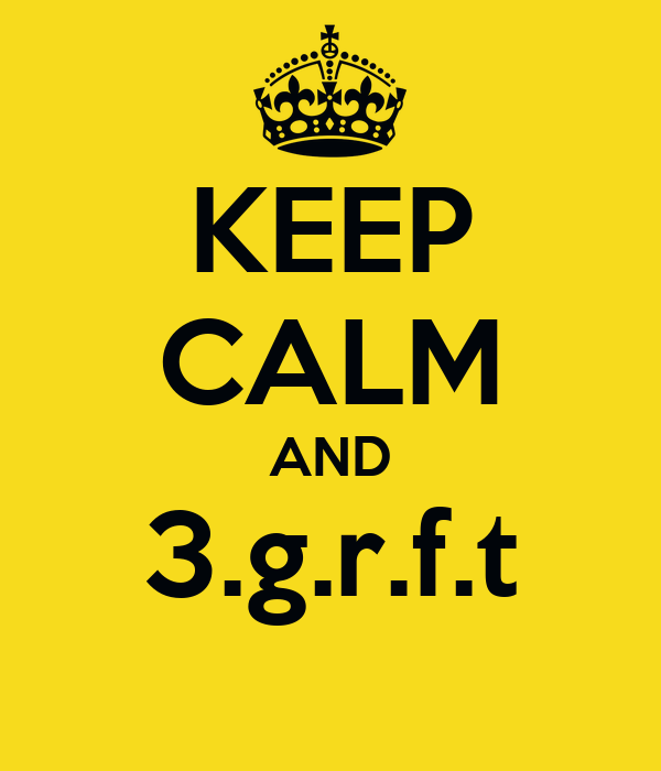 KEEP CALM AND 3.g.r.f.t