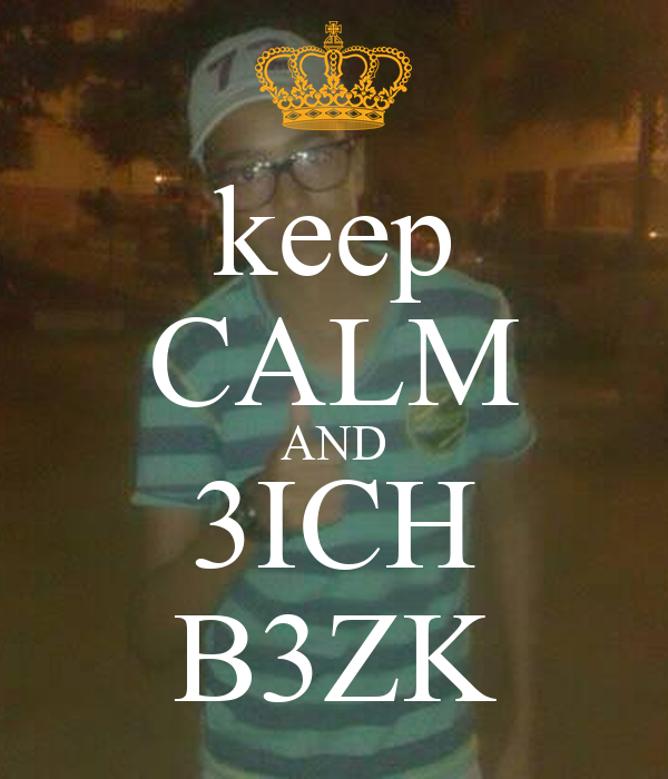 keep CALM AND 3ICH B3ZK
