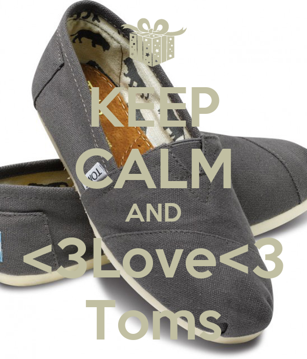 KEEP CALM AND <3Love<3 Toms