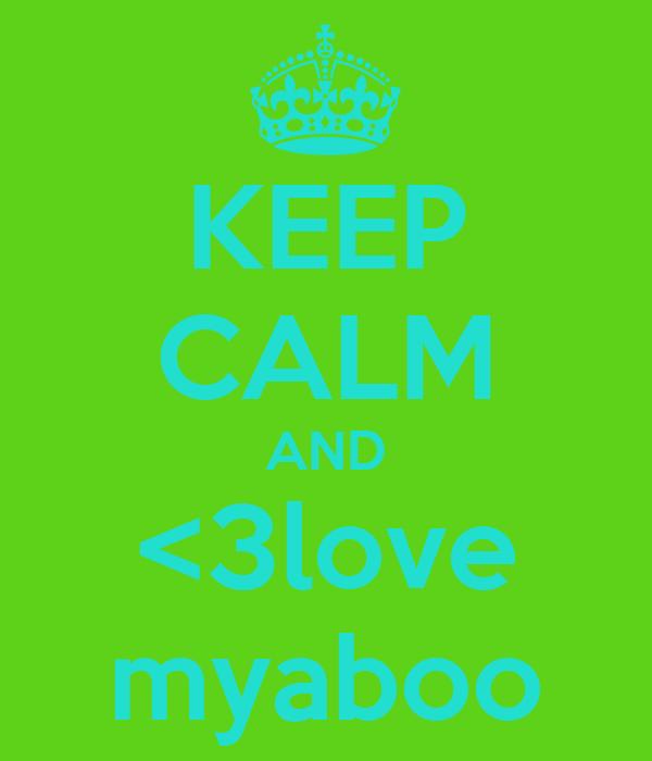 KEEP CALM AND <3love myaboo