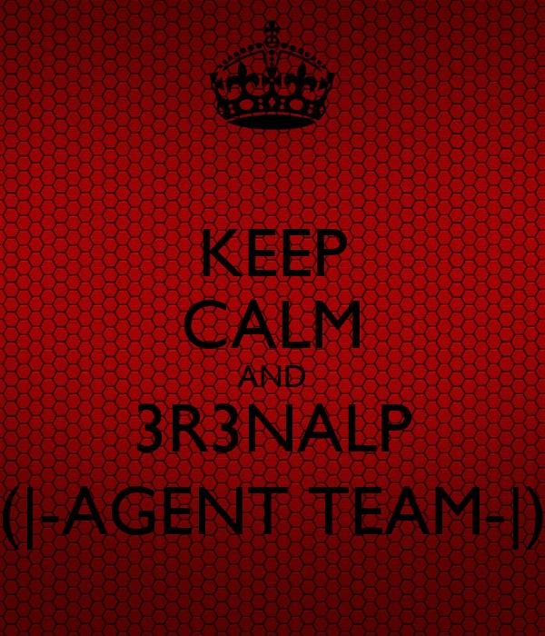 KEEP CALM AND 3R3NALP (|-AGENT TEAM-|)