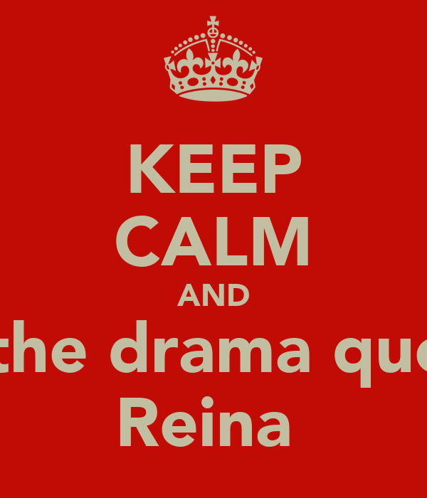 KEEP CALM AND <3the drama queen Reina