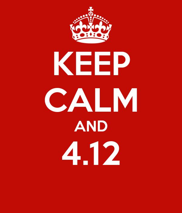 KEEP CALM AND 4.12