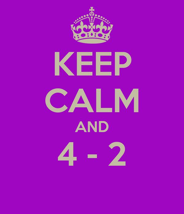 KEEP CALM AND 4 - 2