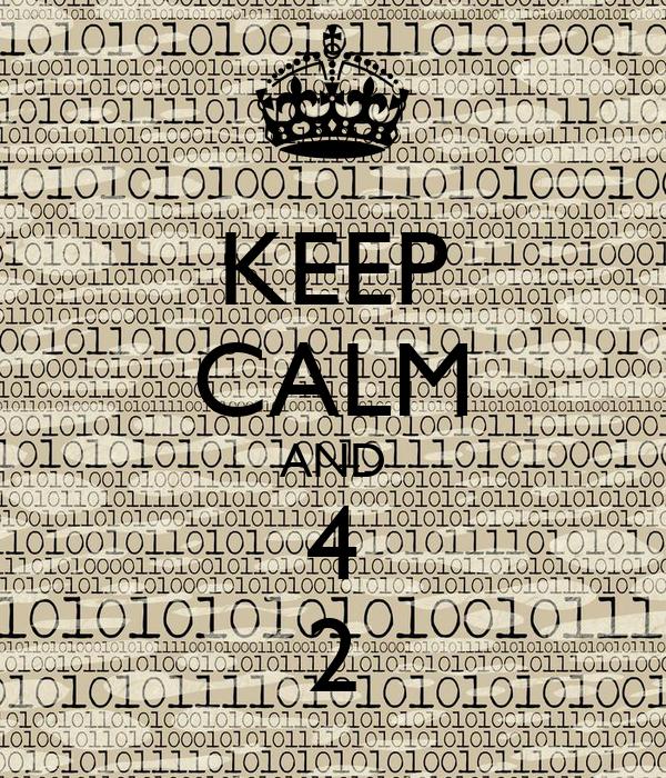 KEEP CALM AND 4 2
