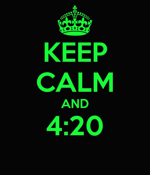 KEEP CALM AND 4:20